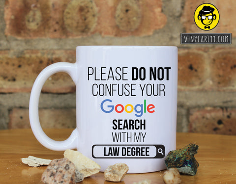 Please do not confuse your Google search with my Law Degree , Gift coffee mug Great Gift, Happy Birthday, christmas gifts