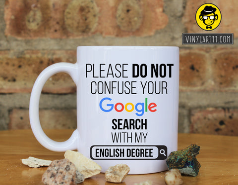 Please do not confuse your Google search with my English Degree , Gift coffee mug Great Gift, Happy Birthday, christmas gifts
