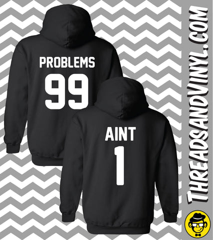 99 Problems, Aint 1 Matching Couple Hoodies (Set)