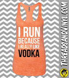 I Run Because I Really Like ... Women fitness Tank Top.  Workout Tank Top.