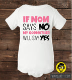 If Mom Says No My Godmother Will Say Yes,  Adorable Pretty Fashion, Custom Onesie