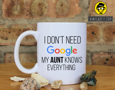 I Don't Need Google My Aunt Knows Everything  Ceramic Coffee Mug