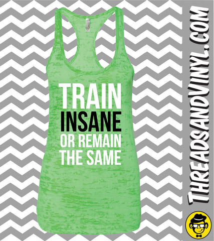 Train Insane Or Remain The Same. Womens Burnout tank top