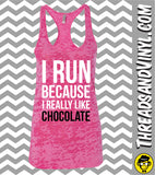 I Run Because I Really Like CHOCOLATE  Womens Burnout tank