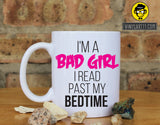 Girl- Coffee I'm a Bad Girl I Read Past my Bedtime Ceramic Coffee Mug