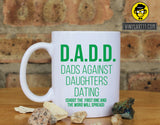 DADD Coffee Mug, D.A.D.D. Dad's Agains Daughters Dating Ceramic Coffee Mug