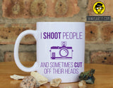 I shoot people..and sometimes I cut off their head mug Ceramic Coffee Mug