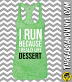 I Run Because I Really Like DESSERT.  Womens Burnout tank.