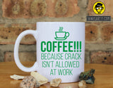 Coffee Because Crack isn't Allowed at Work Ceramic Coffee Mug