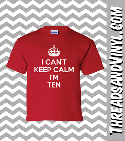 I Can't Keep Calm I'm TEN   Great Birthday T-Shirt for children 10th Birthday