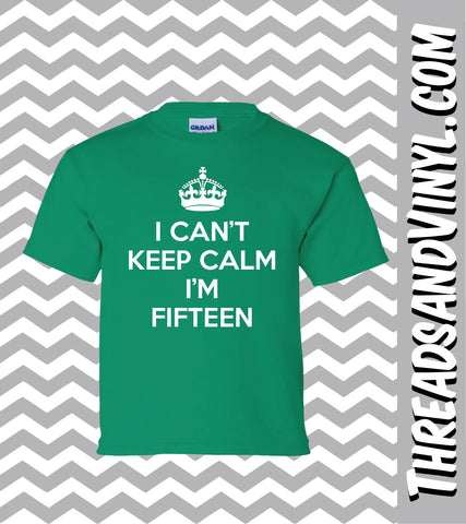 I Can't Keep Calm I'm FIFTEEN   Great Birthday T-Shirt for children 15th Birthday