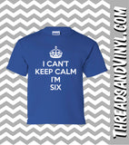 I Can't Keep Calm I'm SIX  Great Birthday T-Shirt for children 6th Birthday