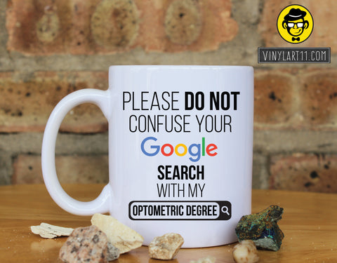 Please do not confuse your Google search with my Optometric Degree , Gift coffee mug Great Gift, Happy Birthday, christmas gifts