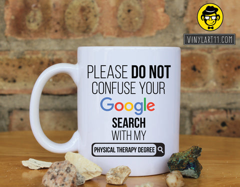 Please do not confuse your Google search with my Physical Therapy Degree , Gift coffee mug Great Gift, Happy Birthday, christmas gifts