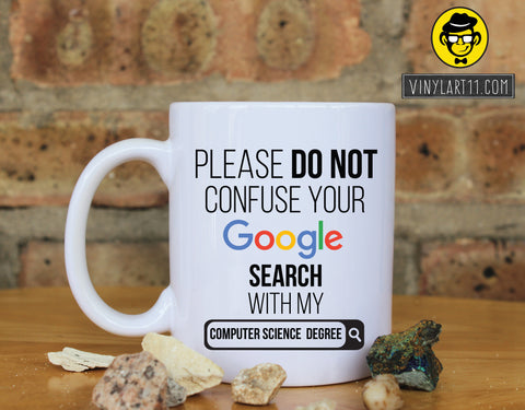 Please do not confuse your Google search with my Computer Science  Degree , Gift coffee mug Great Gift, Happy Birthday, christmas gifts