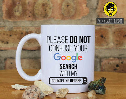 Please do not confuse your Google search with my Counseling Degree , Gift coffee mug Great Gift, Happy Birthday, christmas gifts