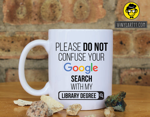 Please do not confuse your Google search with my Library Degree , Gift coffee mug Great Gift, Happy Birthday, christmas gifts