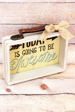 7.25 x 8 'Today Is Going To Be Awesome' Wood Suitcase Sign