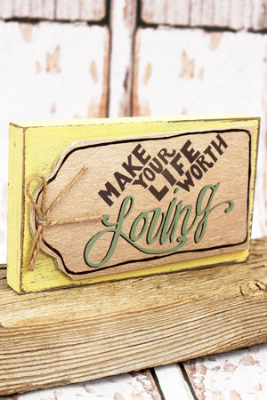 3.5 x 6 'Make Your Life Worth Loving' Wood Tabletop Block