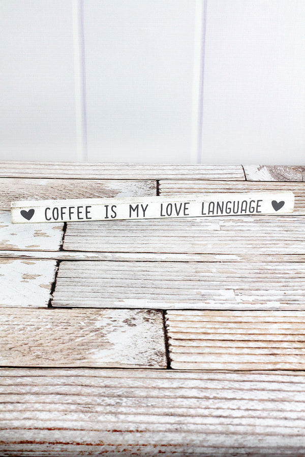 1 x 15.75 'Coffee Is My Love Language' Wood Block Sign