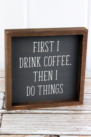 8 x 8 'First I Drink Coffee, Then I Do Things' Framed Wood Box Sign