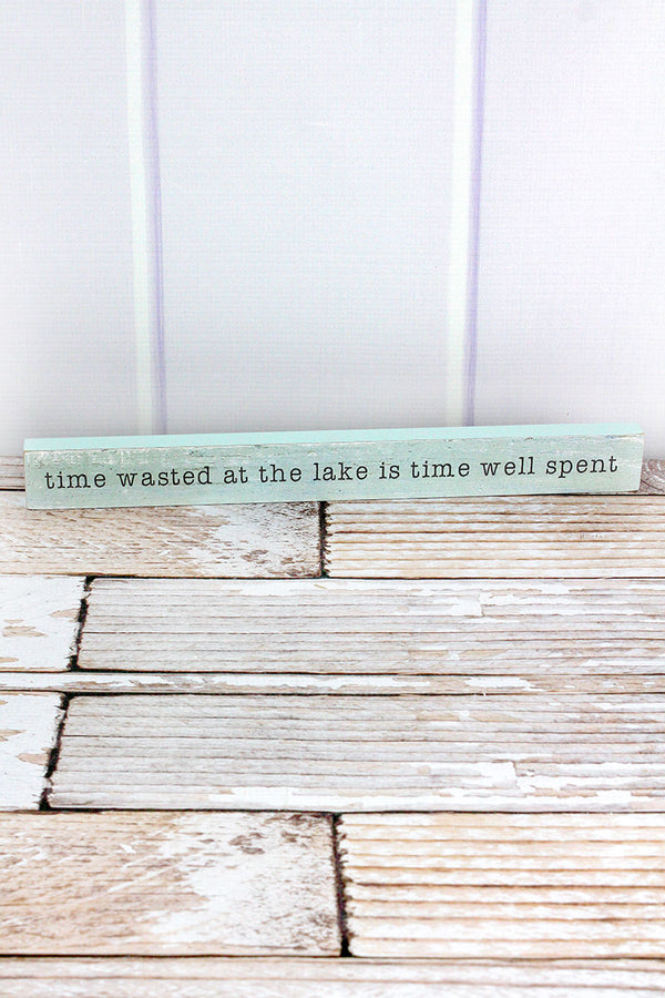 1.5 x 14.5 'Time Wasted At The Lake' Wood Block Sign