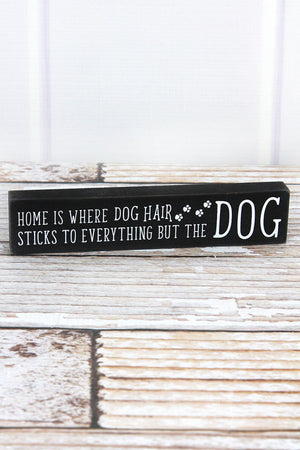 1.5 x 7.25 'Where Dog Hair Sticks To Everything' Wood Block Sign
