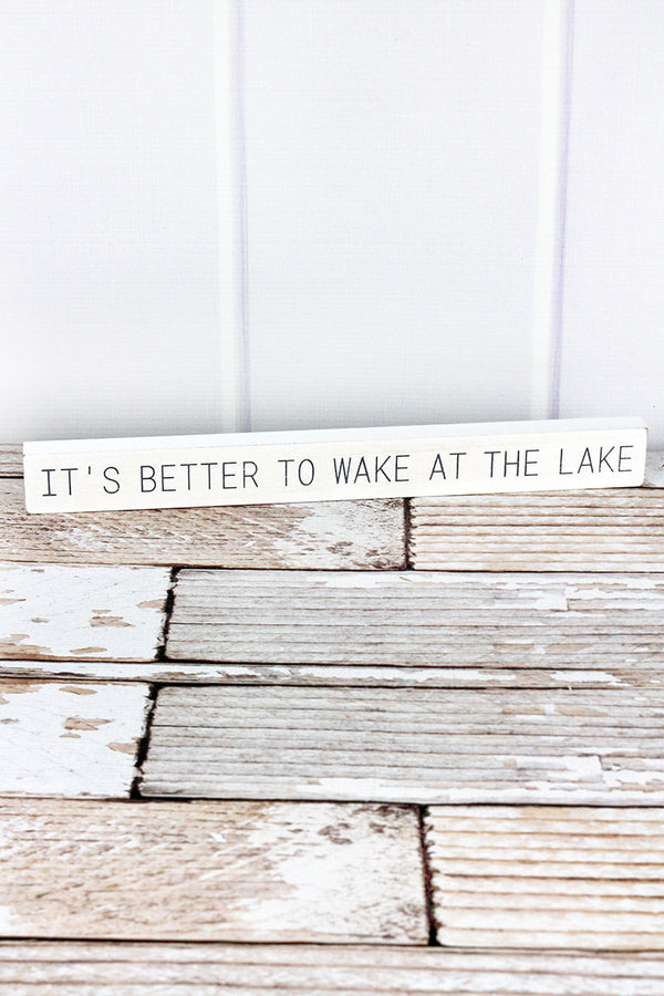1.5 x 14.5 'Better To Wake At The Lake' Wood Block Sign