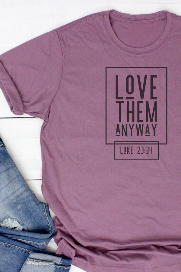 Love Them Anyway Poly/Cotton Tee