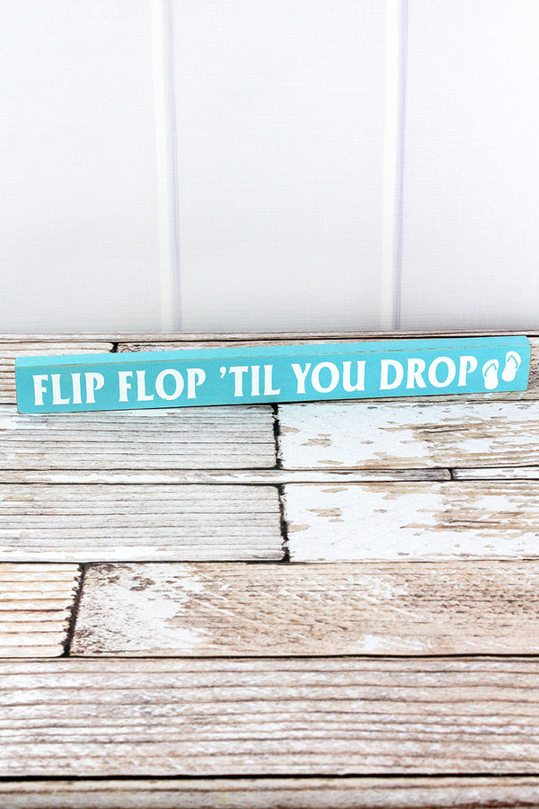 1.5 x 15.75 'Flip Flop 'Til You Drop' Wood Block Sign
