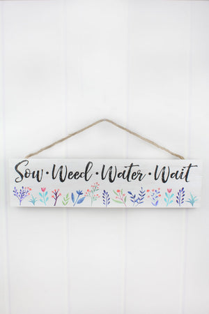 6 x 23.5 'Sow Weed Water Wait' Wood Wall Sign