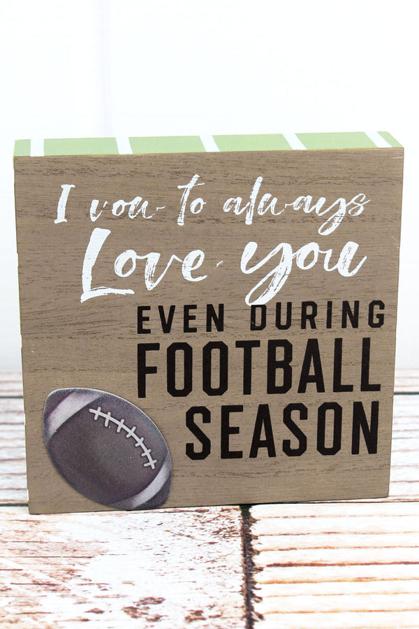 6 x 6 'Even During Football Season' Wood Block Sign