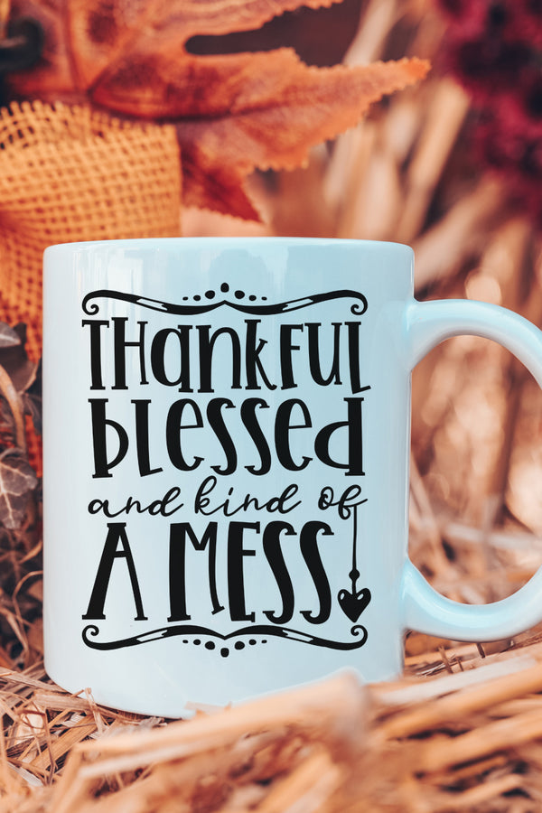 Thankful Blessed & Kind Of A Mess White Mug