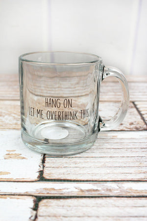 Let Me Overthink This Glass Mug