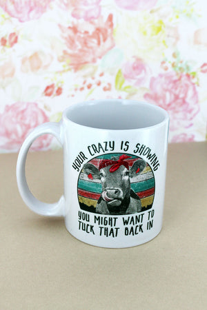 Your Crazy Is Showing Cow White Mug
