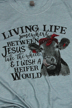 Between Jesus & I Wish A Heifer Would Poly/Cotton Tee