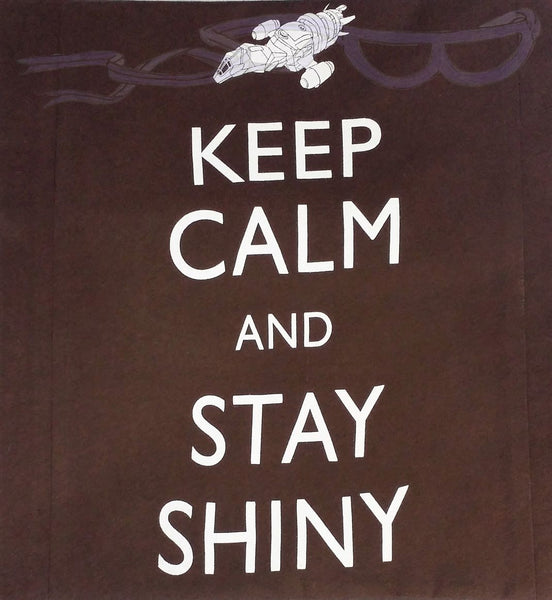 "Serenity silhouette over the words, ""Keep Calm and Stay Shiny"" in white on a brown background"