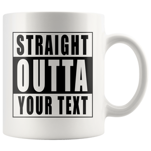 Straight Outta Custom Text White Mug