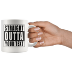 Straight Outta Custom Text white mug using