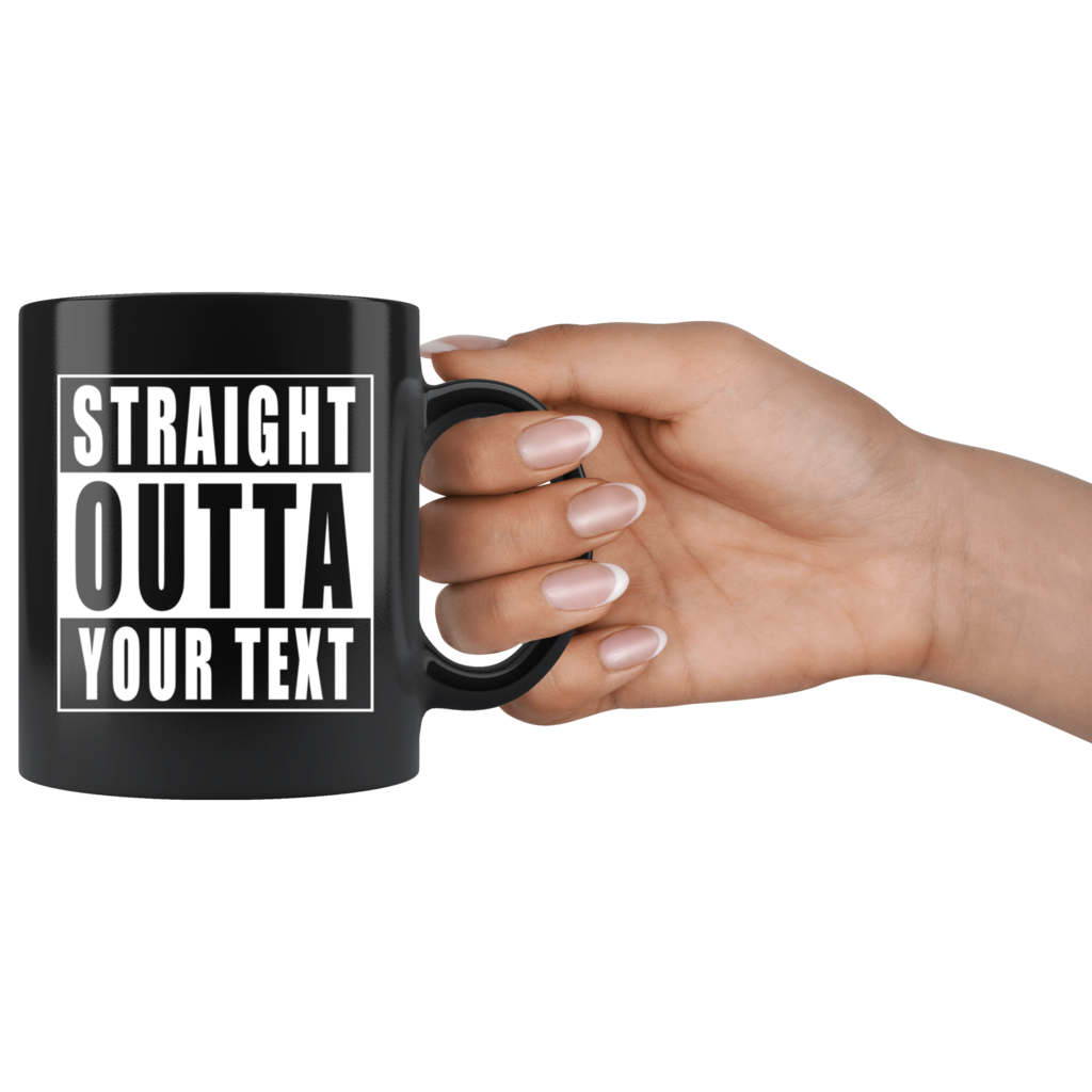 Straight Outta Custom Text Black Mug using