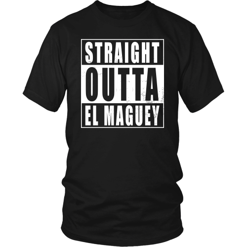 Straight Outta El Maguey