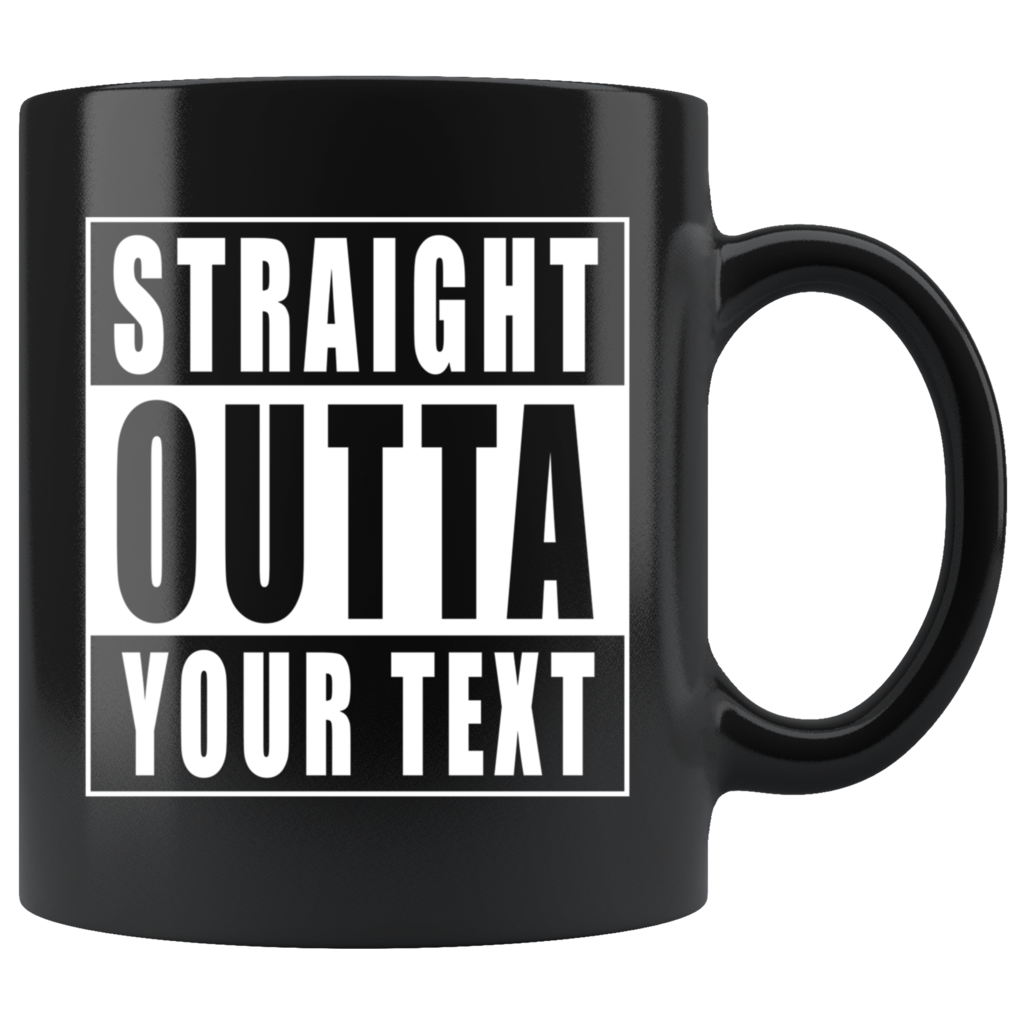 Straight Outta Custom Text Black Mug