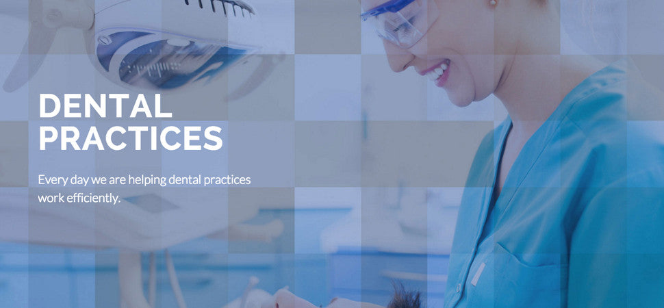 DENTAL PRACTICES - Every day we are helping dental practices work efficiently