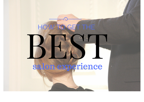 Get the most out of your salon visit
