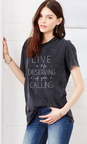Live a Life Deserving of Your Calling ***NEW COLLECTION PRE-ORDER***