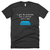 I Got 99 Problems... - Shirt