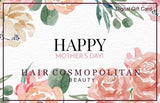 Digital Gift Card for Mother's Day-$25, $50, $75 - Hair Cosmopolitan