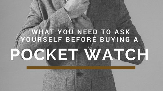 What you need to ask yourself before buying a Pocketwatch