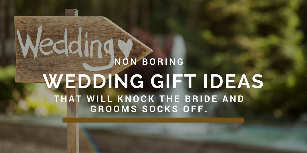 Three Not Boring Wedding Gift Ideas That Will Knock The Bride And Grooms Socks Off