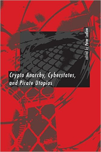 Crypto Anarchy, Cyberstates, and Pirate Utopias (Digital Communication)
